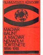 A magyar némafilm története 1896-1918 - Magyar Bálint