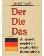 Der Die Das – A német nyelvtan gyakorlati útmutatója - Markó Ivánné
