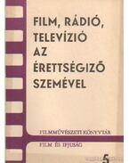 Film, rádió, televízió az érettségiző szemével - Bölcs István, Lukács Antal, Cserés Miklós dr., Radnóti László