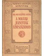 A magyar jezsuiták a XVI. században - Meszlényi Antal