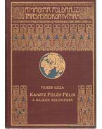Kanitz Fülöp Félix  - A Balkán Kolumbusa élete és munkássága 1829-1904 - Fehér Géza