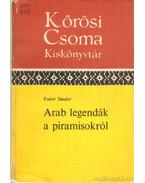 Arab legendák a piramisokról - Fodor Sándor