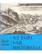 Az Egri vár históriája - Sugár István