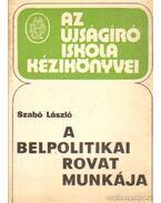 A belpolitikai rovat munkája - Dr. Szabó László