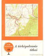 A térképolvasás titkai - Papp-Váry Árpád