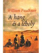 A hang és a téboly - William Faulkner