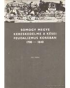 Somogy megye kereskedelme a kései feudalizmus korában 1700-1848 - Szita László