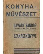 Konyhaművészet - Ujváry Sándor szakácskönyve - Ujváry Sándor
