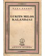 Lukits Milos kalandjai - Nagy Endre
