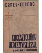 Engeszteljünk keresztviseléssel - Erdey Ferenc