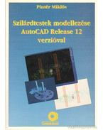 Szilárdtestek modellezése AutoCAD Release 12 verzióval - Pintér Miklós