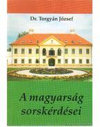 A magyarság sorskérdései - Torgyán József dr.