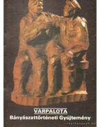 Várpalota - Bányászattörténeti Gyűjtemény - Rappai Zsuzsa