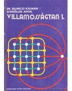 Villamosságtan I. - Schnöller Antal, Selmeczi Kálmán dr.