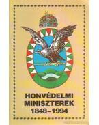 Honvédelmi miniszterek 1848-1994 - Ács Tibor, Balogh Gyula, Bencze László, Hegedűs Zoltán, Liptai Ervin, Móricz Lajos, Szakály Sándor