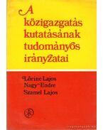 A közigazgatás kutatásának tudományos irányzatai - Nagy Endre, Lőrincz Lajos, Szamel Lajos
