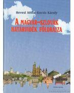 A magyar-szlovák határvidék földrajza - Hevesi Attila, Kocsis Károly