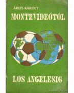 Montevideótól Los Angelesig (dedikált) - Áros Károly, Déres Ferenc (szerző), Szántó Zoltán