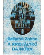 A kristálykő bajnoka - Galántai Zoltán