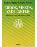 Erdők, mezők, vad ligetek - Katona Imre - Lábadi Károly