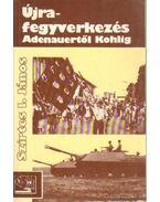 Újrafegyverkezés Adenauertől Kohlig - Szirtes I. János