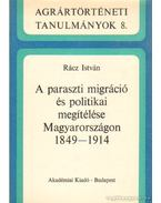 A paraszti migráció és politikai megítéslése Magyarországon 1849-1914 - Rácz István