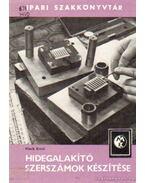 Hidegalakító szerszámok készítése - Hack Emil
