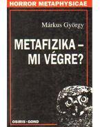 Metafizika - mi végre? - Márkus György