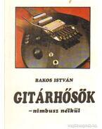 Gitárhősök - nimbusz nélkül - Bakos István