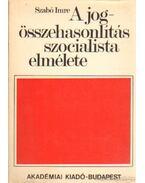 A jogösszehasonlítás szocialista elmélete - Szabó Imre