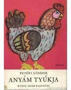 Anyám tyúkja - Petőfi Sándor