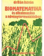 Biomatematika és alkalmazása a növénytermesztésben - Bán István