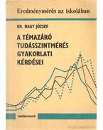 A témazáró tudásszintmérés gyakorlati kérdései - Dr. Nagy József