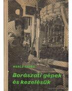 Borászati gépek és kezelésük - Mercz Árpád