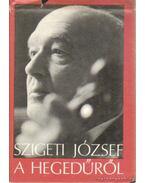 Szigeti József a hegedűről - Szigeti József