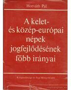 A kelet- és közép-európai népek jogfejlődése - Horváth Pál