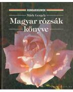 Magyar rózsák könyve - Márk Gergely