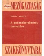 A gabonabetakarítás szervezése - Kurucz Gyula, Dr. Burján Ambrus