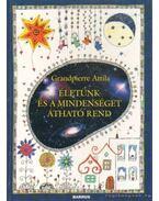 Életünk és a mindenséget átható rend - Grandpierre Attila