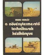 A növénytermesztő technikusok kézikönyve - Hajdú Mihály