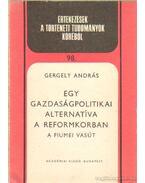 Egy gazdaságpolitikai alternatíva a reformkorban - Gergely András