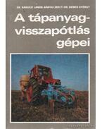 A tápanyag-visszapótlás gépei - Dr. Bánházi János, Bányai Zsolt, Dr. Demes György