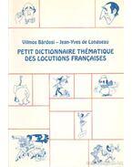 Petit dictionnaire thématique des locutions francaises - Bárdosi Vilmos, Longueau, Jean-Yves de