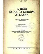 A régi és az új Európa atlasza - Juhász Vilmos