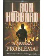 A munka problémái - L. Ron Hubbard