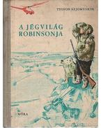 A jégvilág Robinsonja - Szjomuskin Tyihon