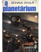 A planetárium - Schalk Gyula