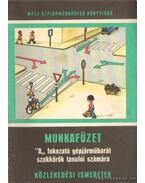 Munkafüzet 'A' fokozatú gépjárműbarát szakkörök tanulói számára _ Közlekedési ismeretek - Kalivoda Alajos, Seres János, Spitzer Ferenc
