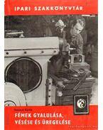 Fémek gyalulása, vésése és üregelése - Szenczi Gyula
