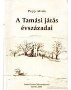 A Tamási járás évszázadai - Papp István
